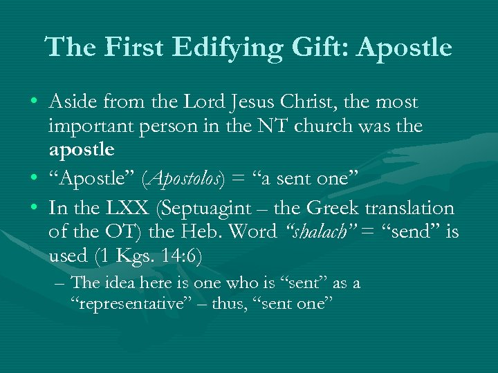 The First Edifying Gift: Apostle • Aside from the Lord Jesus Christ, the most