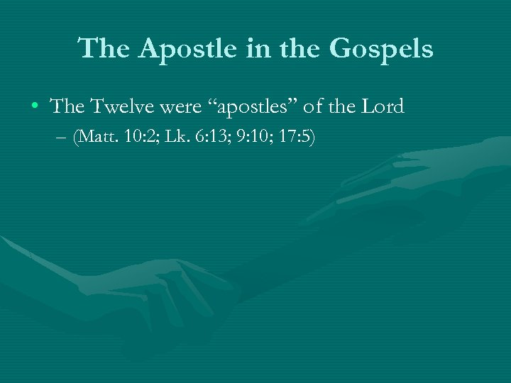 "The Apostle in the Gospels • The Twelve were ""apostles"" of the Lord –"