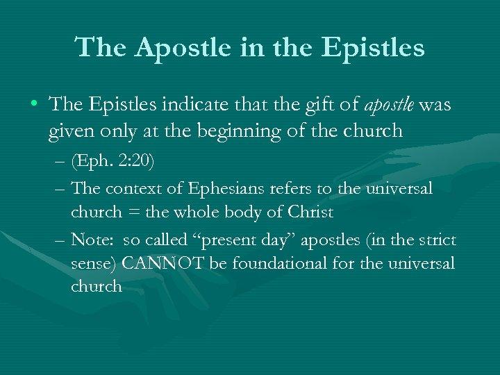 The Apostle in the Epistles • The Epistles indicate that the gift of apostle