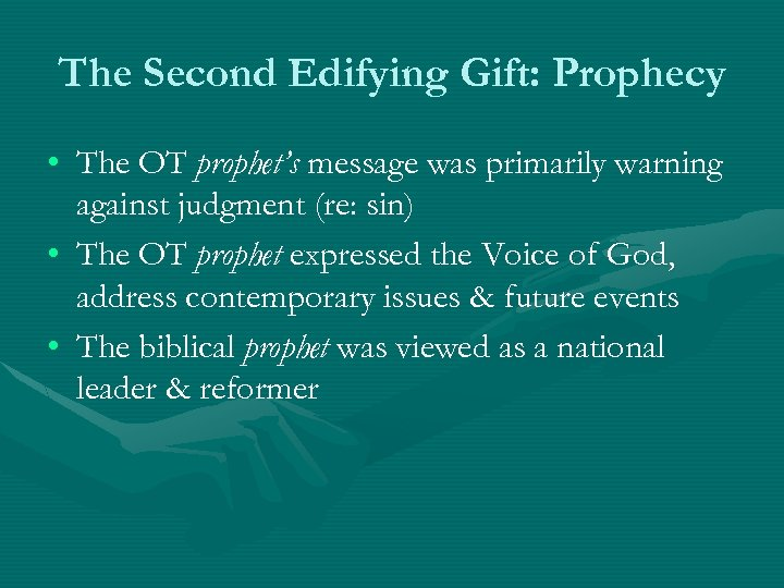 The Second Edifying Gift: Prophecy • The OT prophet's message was primarily warning against