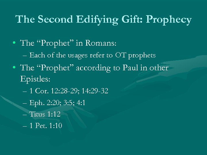 "The Second Edifying Gift: Prophecy • The ""Prophet"" in Romans: – Each of the"