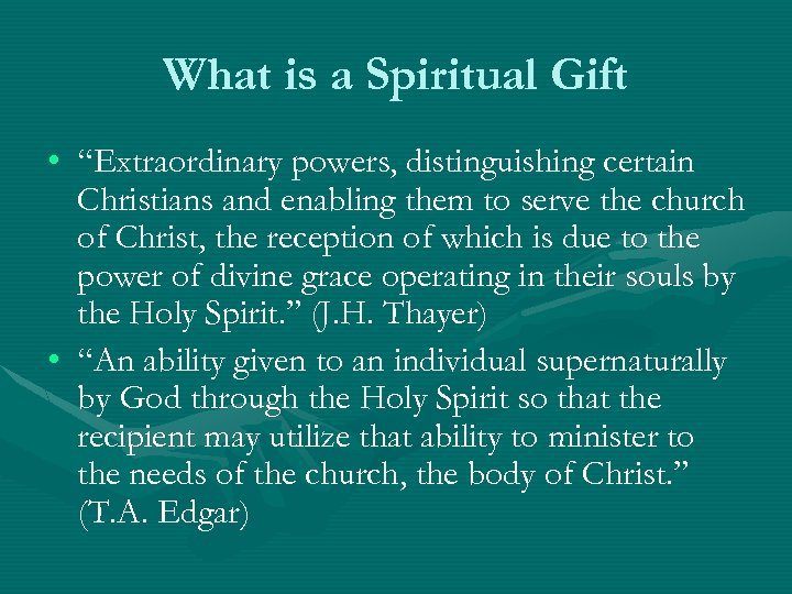 "What is a Spiritual Gift • ""Extraordinary powers, distinguishing certain Christians and enabling them"