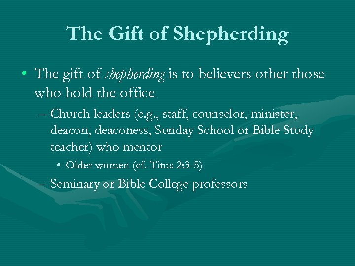 The Gift of Shepherding • The gift of shepherding is to believers other those