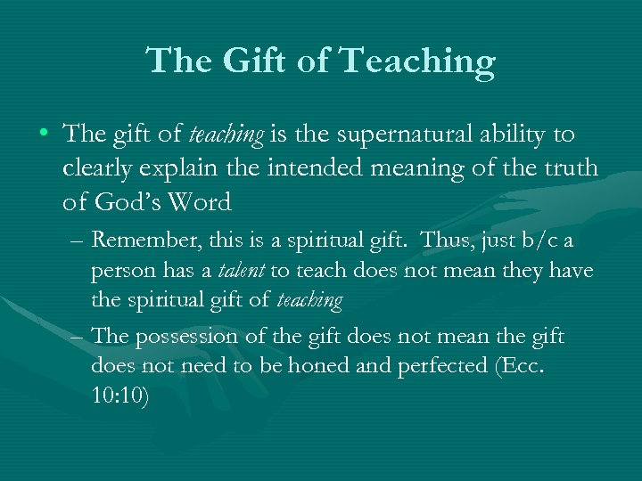 The Gift of Teaching • The gift of teaching is the supernatural ability to