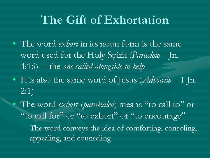 The Gift of Exhortation • The word exhort in its noun form is the