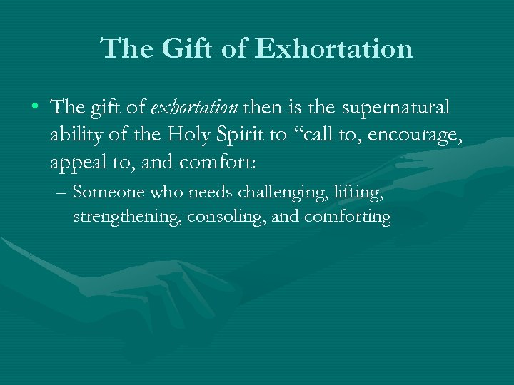 The Gift of Exhortation • The gift of exhortation then is the supernatural ability