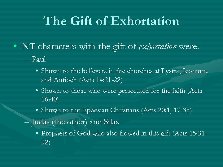 The Gift of Exhortation • NT characters with the gift of exhortation were: –