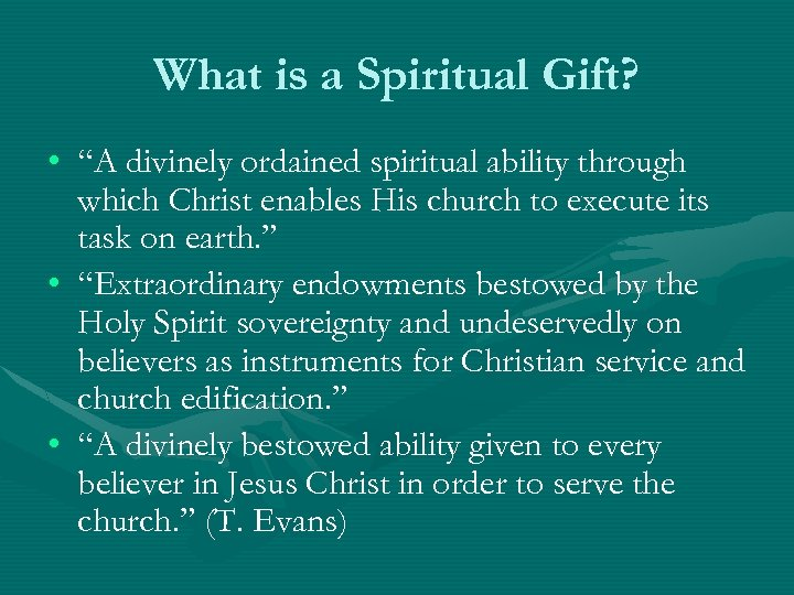 "What is a Spiritual Gift? • ""A divinely ordained spiritual ability through which Christ"