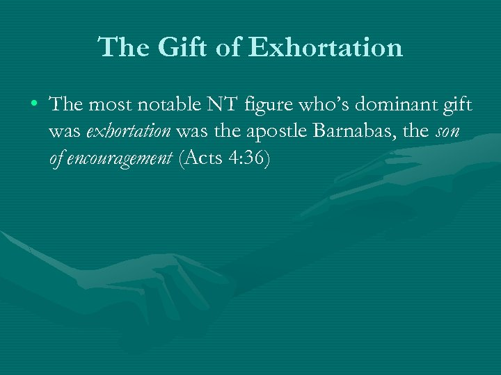 The Gift of Exhortation • The most notable NT figure who's dominant gift was