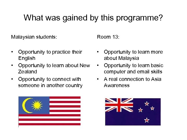 What was gained by this programme? Malaysian students: Room 13: • Opportunity to practice