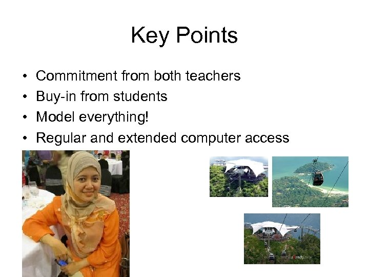 Key Points • • Commitment from both teachers Buy-in from students Model everything! Regular