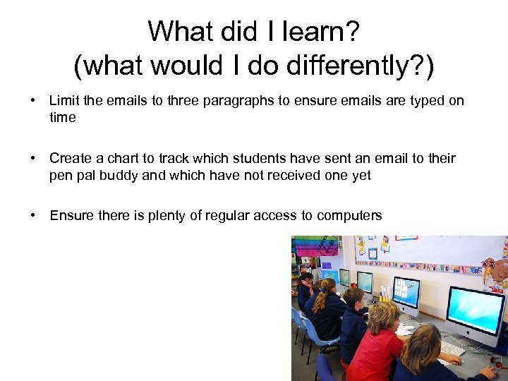 What did I learn? (what would I do differently? ) • Limit the emails