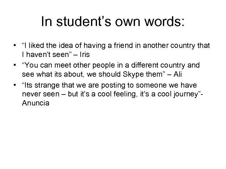"""In student's own words: • """"I liked the idea of having a friend in"""