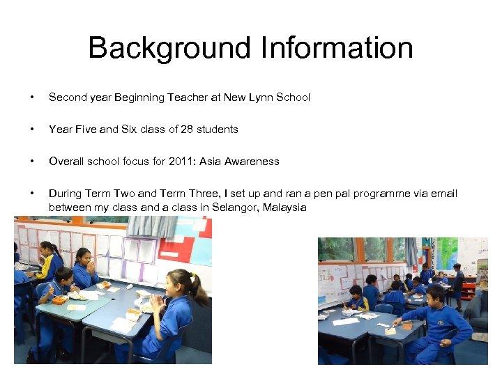 Background Information • Second year Beginning Teacher at New Lynn School • Year Five
