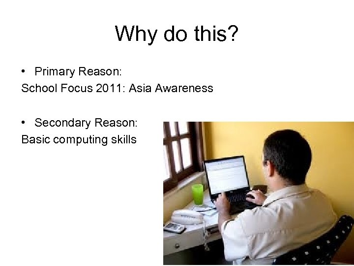 Why do this? • Primary Reason: School Focus 2011: Asia Awareness • Secondary Reason: