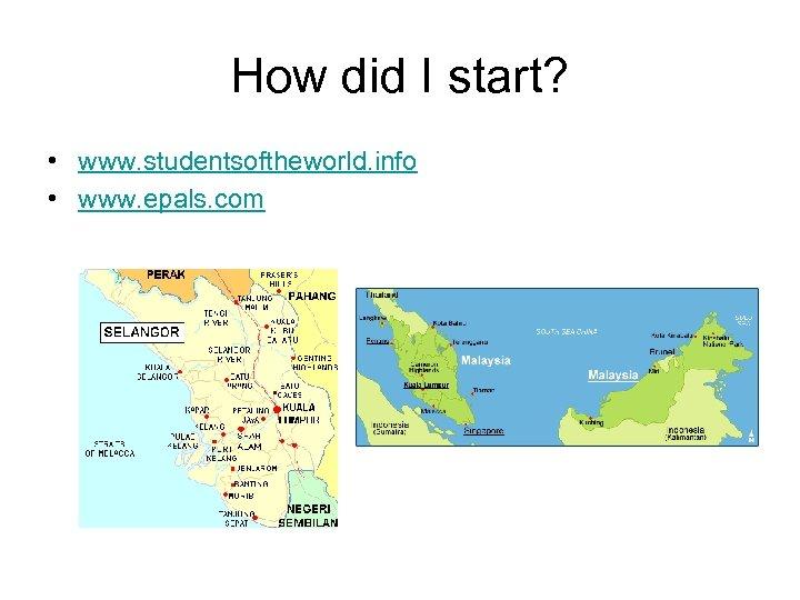 How did I start? • www. studentsoftheworld. info • www. epals. com