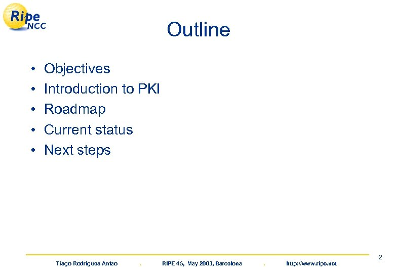 Outline • • • Objectives Introduction to PKI Roadmap Current status Next steps Tiago