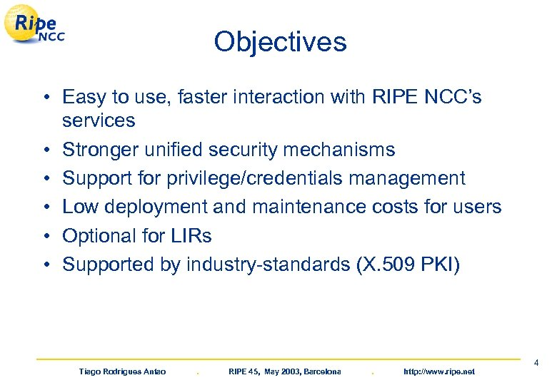 Objectives • Easy to use, faster interaction with RIPE NCC's services • Stronger unified