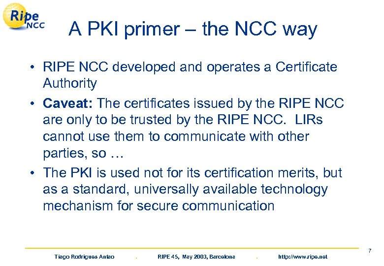 A PKI primer – the NCC way • RIPE NCC developed and operates a
