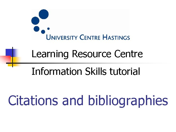 Learning Resource Centre Information Skills tutorial Citations and bibliographies