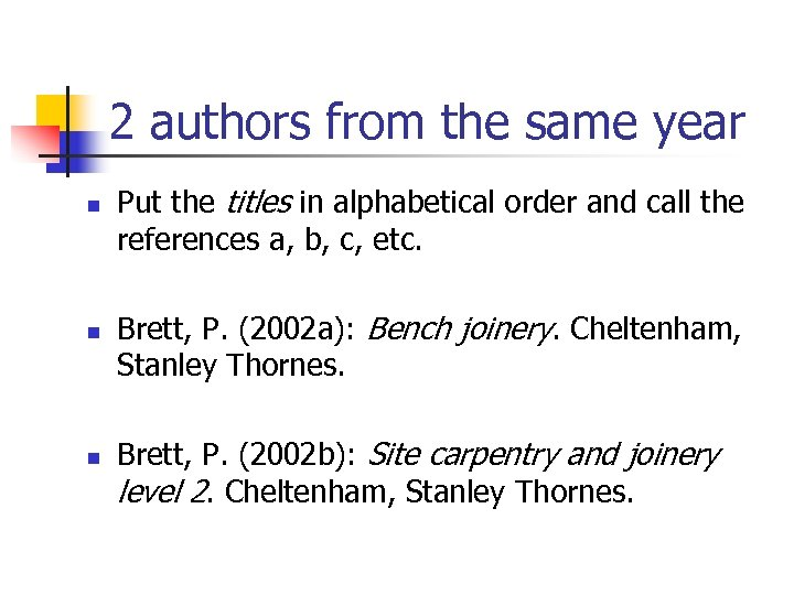 2 authors from the same year n n n Put the titles in alphabetical