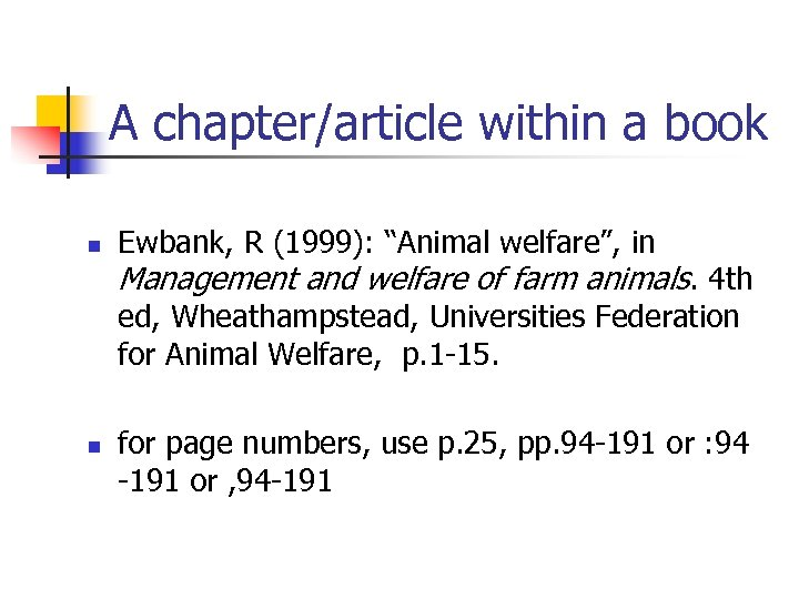 "A chapter/article within a book n Ewbank, R (1999): ""Animal welfare"", in Management and"