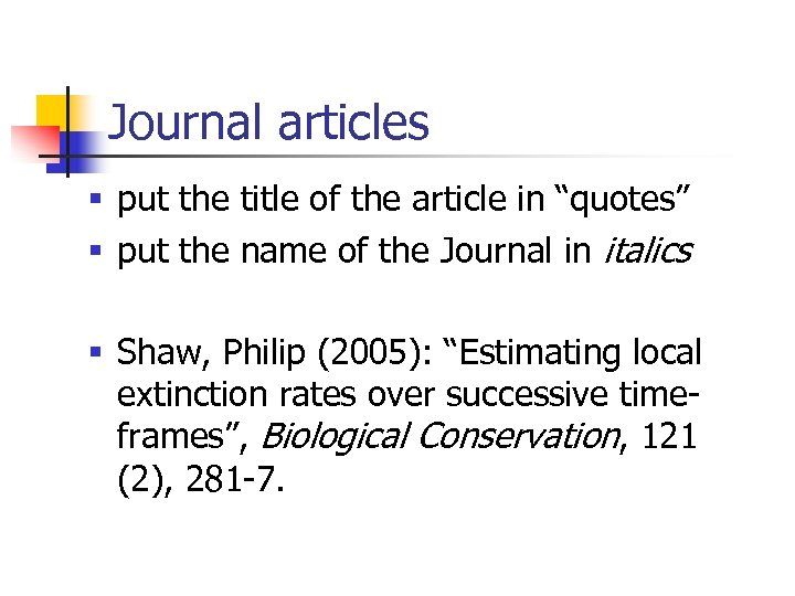 "Journal articles § put the title of the article in ""quotes"" § put the"