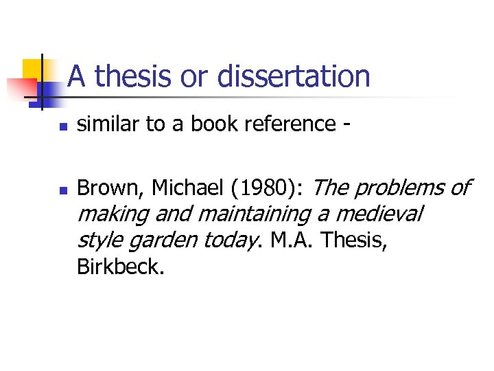 A thesis or dissertation n similar to a book reference - n Brown, Michael