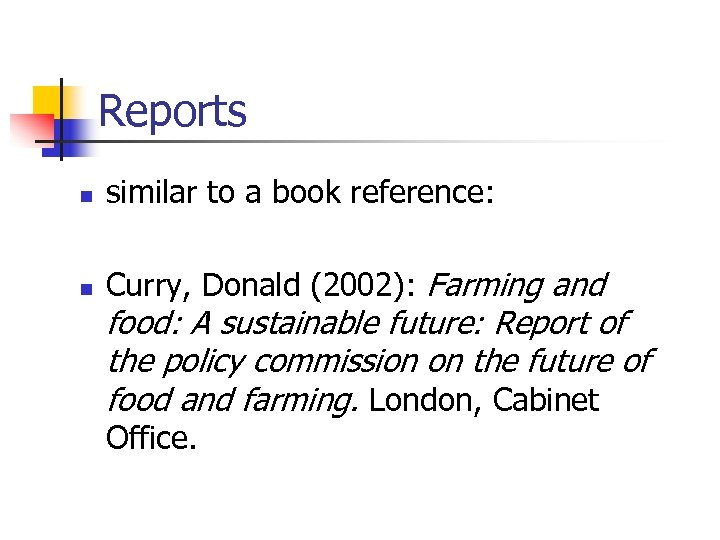 Reports n similar to a book reference: n Curry, Donald (2002): Farming and food: