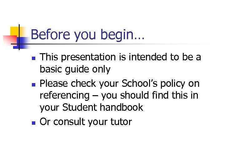 Before you begin… n n n This presentation is intended to be a basic