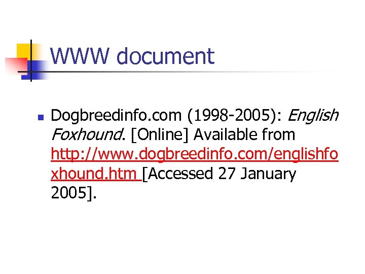 WWW document n Dogbreedinfo. com (1998 -2005): English Foxhound. [Online] Available from http: //www.