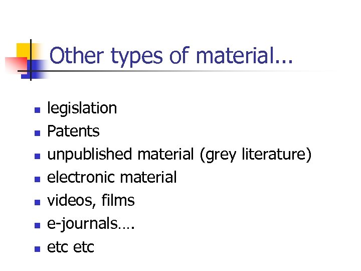 Other types of material. . . n n n n legislation Patents unpublished material
