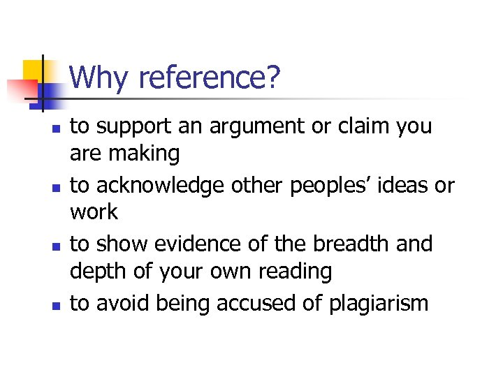 Why reference? n n to support an argument or claim you are making to