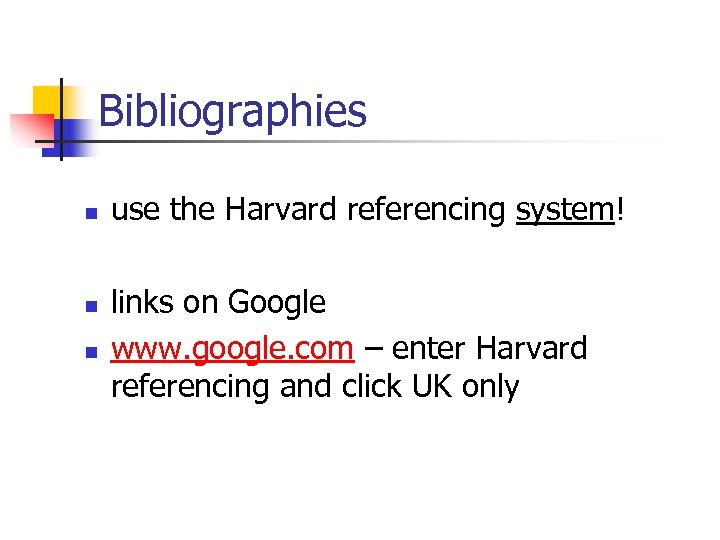 Bibliographies n n n use the Harvard referencing system! links on Google www. google.