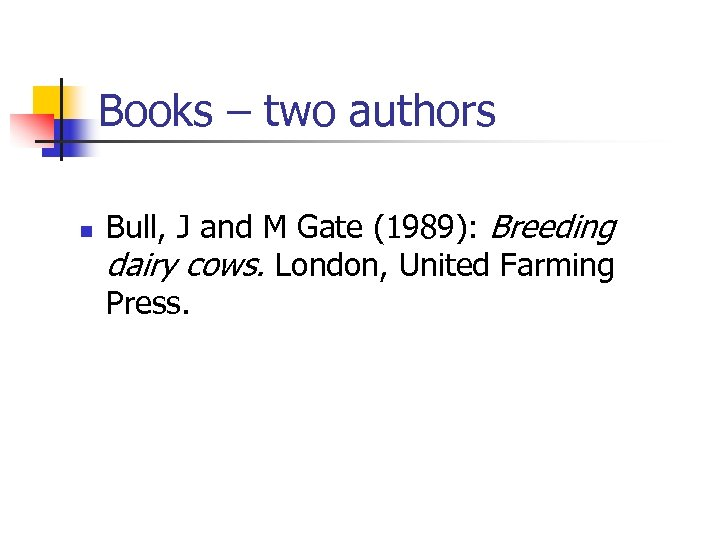 Books – two authors n Bull, J and M Gate (1989): Breeding dairy cows.