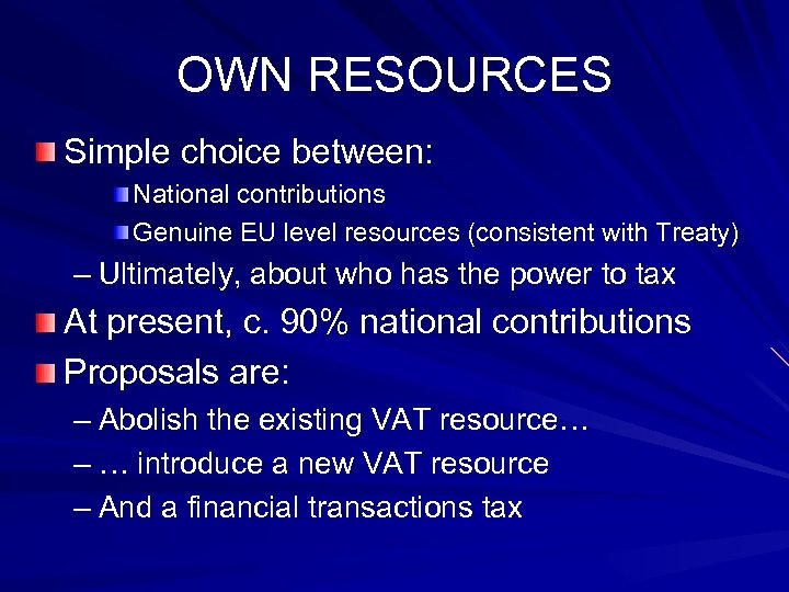 OWN RESOURCES Simple choice between: National contributions Genuine EU level resources (consistent with Treaty)