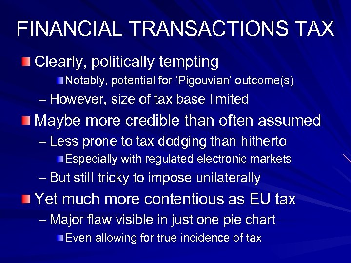 FINANCIAL TRANSACTIONS TAX Clearly, politically tempting Notably, potential for 'Pigouvian' outcome(s) – However, size