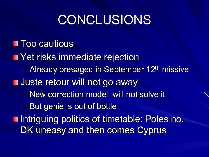 CONCLUSIONS Too cautious Yet risks immediate rejection – Already presaged in September 12 th