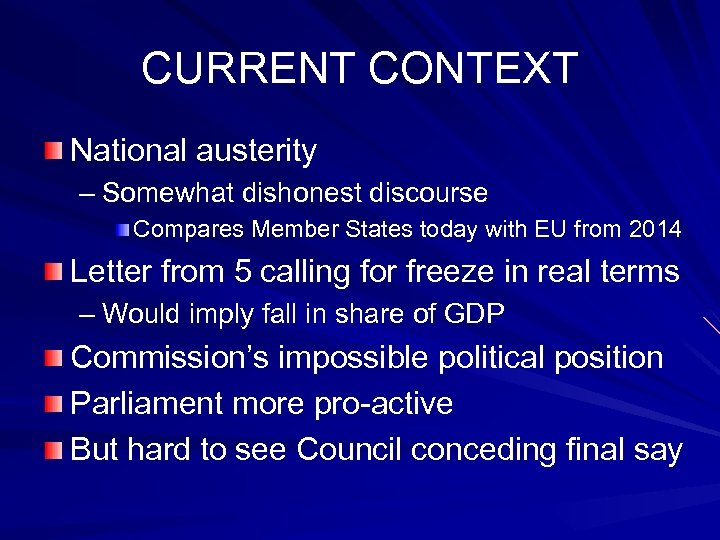 CURRENT CONTEXT National austerity – Somewhat dishonest discourse Compares Member States today with EU