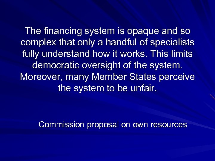 The financing system is opaque and so complex that only a handful of specialists
