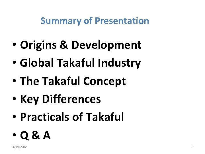 Summary of Presentation • Origins & Development • Global Takaful Industry • The Takaful