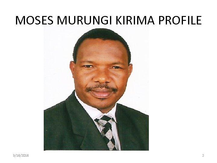 MOSES MURUNGI KIRIMA PROFILE 3/18/2018 2