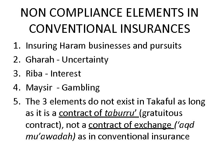 NON COMPLIANCE ELEMENTS IN CONVENTIONAL INSURANCES 1. 2. 3. 4. 5. Insuring Haram businesses