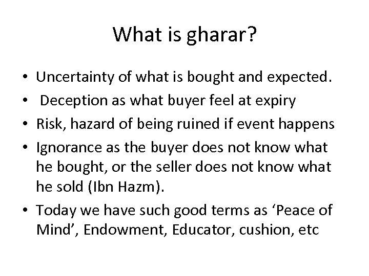 What is gharar? Uncertainty of what is bought and expected. Deception as what buyer