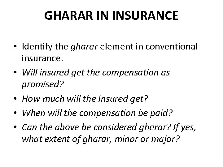 GHARAR IN INSURANCE • Identify the gharar element in conventional insurance. • Will insured