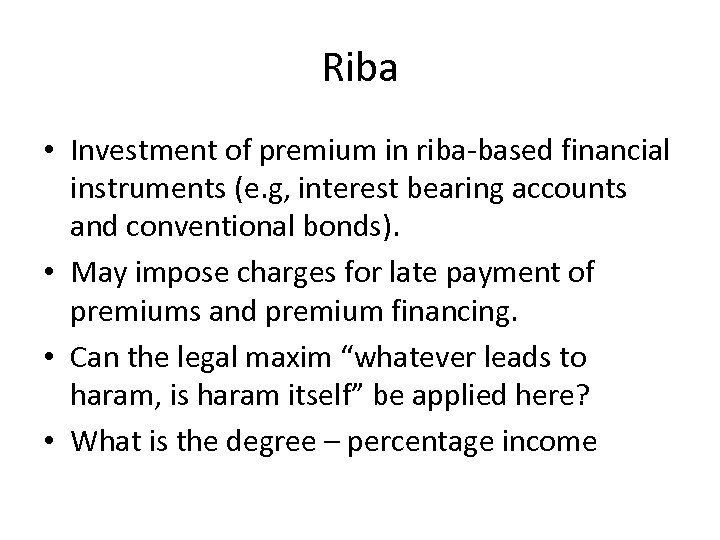 Riba • Investment of premium in riba-based financial instruments (e. g, interest bearing accounts