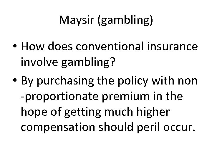 Maysir (gambling) • How does conventional insurance involve gambling? • By purchasing the policy