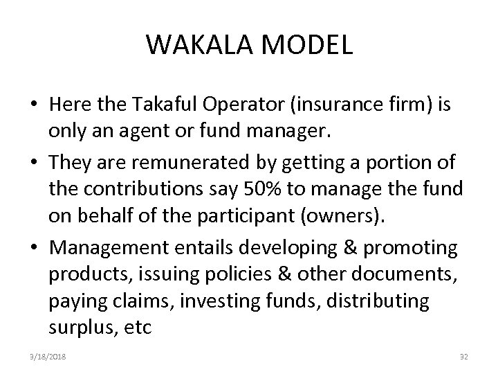 WAKALA MODEL • Here the Takaful Operator (insurance firm) is only an agent or