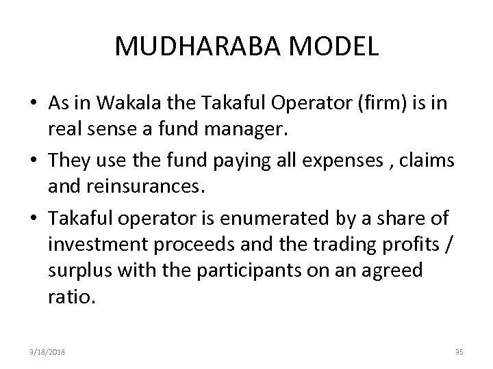 MUDHARABA MODEL • As in Wakala the Takaful Operator (firm) is in real sense