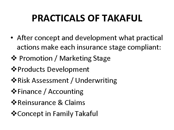 PRACTICALS OF TAKAFUL • After concept and development what practical actions make each insurance